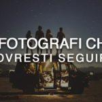 5 fotografi che dovresti seguire