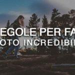 6 regole per fare foto incredibili