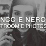 Come fare bianco e nero su Lightroom e Photoshop