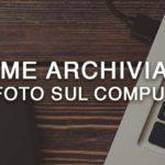 Come archiviare le foto sul computer