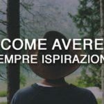 Come avere sempre ispirazione