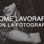 Come lavorare con la fotografia
