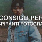 Un consiglio per tutti gli aspiranti fotografi