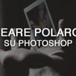 Come creare Polaroid su Photoshop