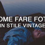 Come fare foto in stile vintage