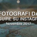Fotografi da seguire su instagram – Novembre 2017