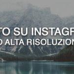 Instagram – Come caricare foto in alta risoluzione usando Photoshop e Lightroom