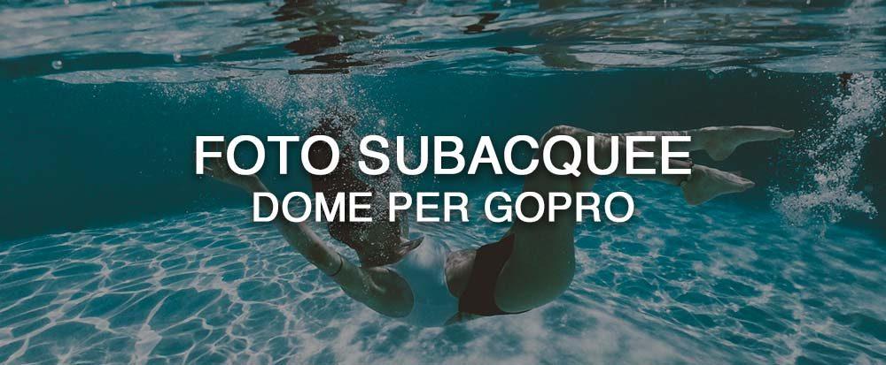 Dome per GoPro: accessorio indispensabile per fare foto subacquee