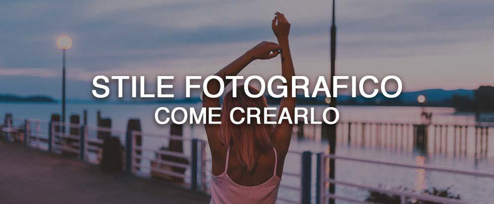 Stile fotografico: gli step per creare il tuo